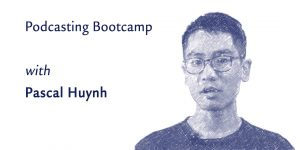 Podcasting Bootcamp (5-week workshop) @ Montréal | QC | CA