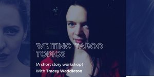 Writing Taboo Topics with Tracey Waddleton @ Sur Place Media | Montréal | QC | CA