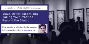 Visual Artist Essentials: Taking Your Practice Beyond the Studio @ Sur Place Media | Montréal | QC | CA