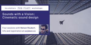 Sounds with a Vision: Cinematic Sound Design @ Sur Place Media | Montréal | QC | CA