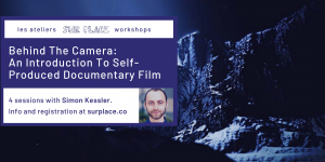 Behind The Camera: An Introduction To Self-produced Documentary Film @ Sur Place Media | Montréal | QC | CA