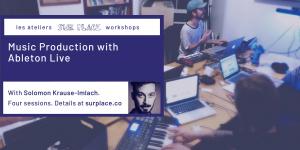Music Production with Ableton Live @ Sur Place Media | Montréal | QC | CA